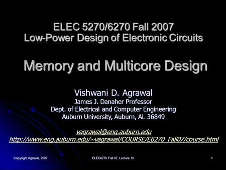 Copyright Agrawal, 2007 ELEC6270 Fall 07, Lecture 10 1 ELEC 5270/6270 Fall 2007 Low-Power Design of Electronic <strong>Circuits</strong> Memory <strong>and</strong> Multicore Design Vishwani.