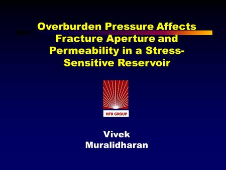 Overburden Pressure Affects Fracture Aperture and Permeability in a Stress- Sensitive Reservoir Vivek Muralidharan.