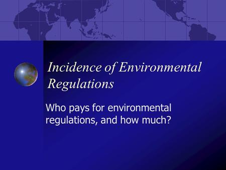 Incidence of Environmental Regulations Who pays for environmental regulations, and how much?