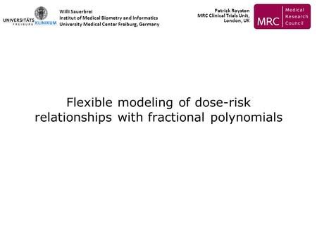 Flexible modeling of dose-risk relationships with fractional polynomials Willi Sauerbrei Institut of Medical Biometry and Informatics University Medical.