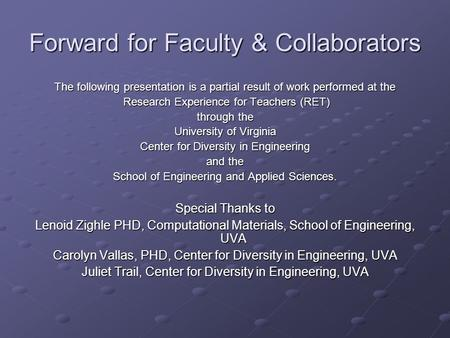 Forward for Faculty & Collaborators The following presentation is a partial result of work performed at the Research Experience for Teachers (RET) Research.