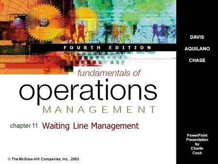 F O U R T H E D I T I O N Waiting Line Management © The McGraw-Hill Companies, Inc., 2003 chapter 11 DAVIS AQUILANO CHASE PowerPoint Presentation by Charlie.