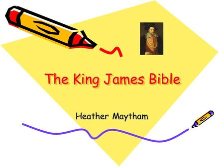 The King James Bible Heather Maytham. King James Reigned in England from 1603-1625 Financed and approved a new English translation of the bible to replace.