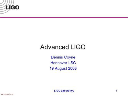 G0300399-00-D LIGO Laboratory1 Advanced LIGO Dennis Coyne Hannover LSC 19 August 2003.