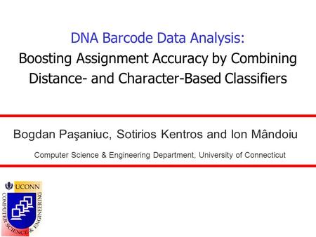 DNA Barcode Data Analysis: Boosting Assignment Accuracy by Combining Distance- and Character-Based Classifiers Bogdan Paşaniuc, Sotirios Kentros and Ion.