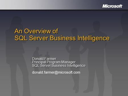 An Overview of SQL Server Business Intelligence Donald Farmer Principal Program Manager SQL Server Business Intelligence