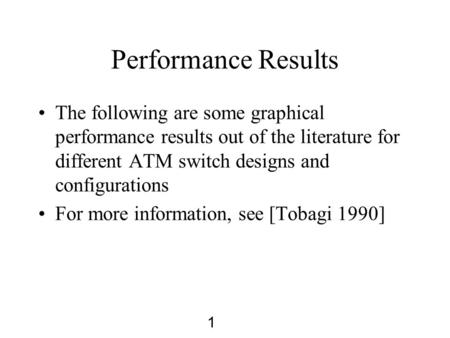 1 Performance Results The following are some graphical performance results out of the literature for different ATM switch designs and configurations For.