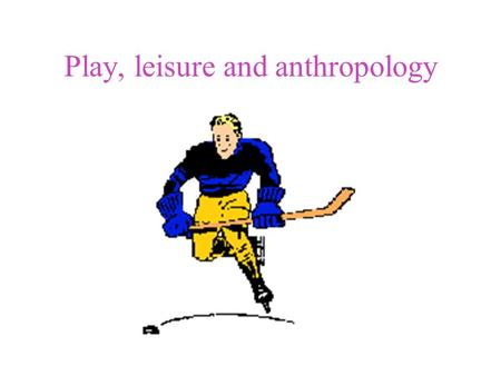 Play, leisure and anthropology The concepts of play, leisure and art overlap.
