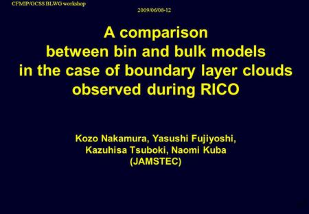 CFMIP/GCSS BLWG workshop 2009/06/08-12 A comparison between bin and bulk models in the case of boundary layer clouds observed during RICO Kozo Nakamura,