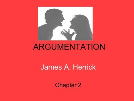 ARGUMENTATION James A. Herrick Chapter 2. Claim A claim is statement the advocate believes or is in the process of evaluating.