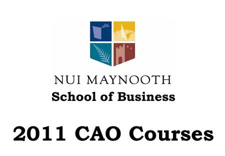 School of Business 2011 CAO Courses. School of Business Browse the School website   us at