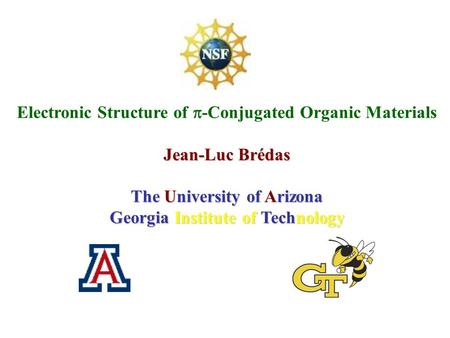Electronic Structure of  -Conjugated Organic Materials Jean-Luc Brédas The University of Arizona Georgia Institute of Technology.