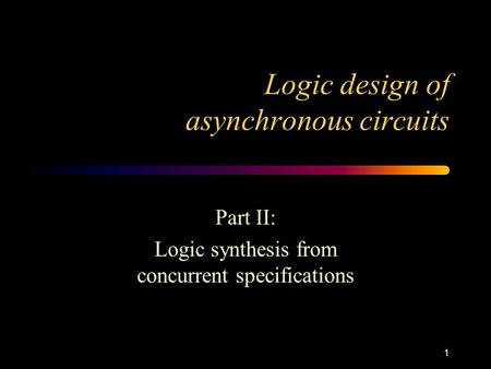 1 Logic design of asynchronous circuits Part II: Logic synthesis from concurrent specifications.