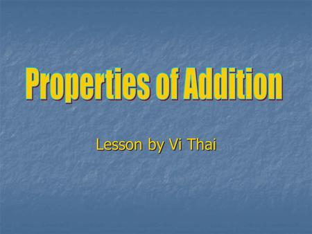 Lesson by Vi Thai. Properties Unit Middle School Middle School This lesson on the properties of addition should come after students have done a quick.