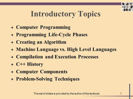 This set of slides is provided by the author of the textbook1 Introductory Topics l Computer Programming l Programming Life-Cycle Phases l Creating an.