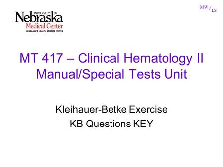 MW / LS MT 417 – Clinical Hematology II Manual/Special Tests Unit Kleihauer-Betke Exercise KB Questions KEY.