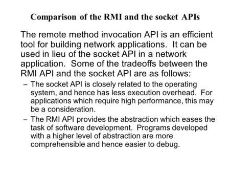 Comparison of the RMI and the socket APIs The remote method invocation API is an efficient tool for building network applications. It can be used in lieu.