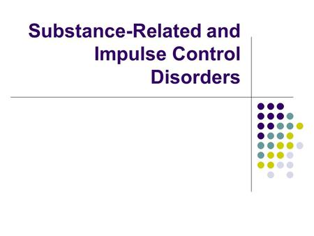 Substance-Related and Impulse Control Disorders. Levels of Involvement – Substance Disorders Terminology Rate of use illegal substances: 8% Specific drugs.