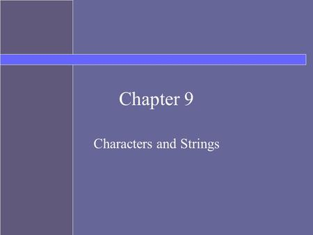 Chapter 9 Characters and Strings. Topics Character primitives Character Wrapper class More String Methods String Comparison String Buffer String Tokenizer.