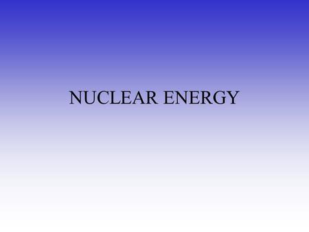 NUCLEAR ENERGY. Fission: History and Overview Discovered 1938 Otto Hahn and Frittz Strassmann Presented 1939 Lise Meitner Otto Frisch Research of Nuclear.