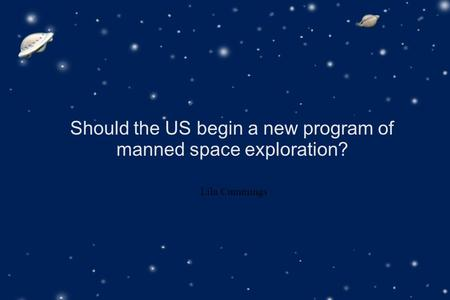 Should the US begin a new program of manned space exploration? Lila Cummings.