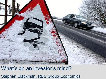 What's on an investor's mind? Stephen Blackman, RBS Group Economics.