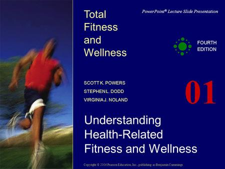 Copyright © 2006 Pearson Education, Inc., publishing as Benjamin Cummings PowerPoint ® Lecture Slide Presentation Total Fitness and Wellness SCOTT K. POWERS.