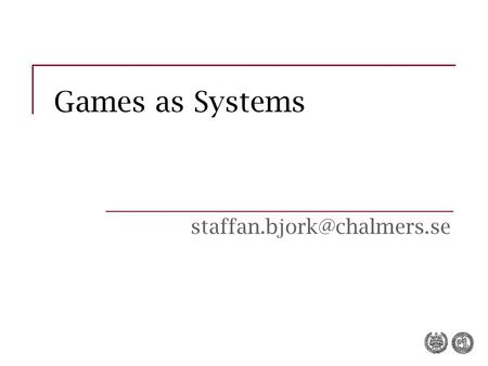 Games as Systems Administrative Stuff Exercise today Meet at Erik Stemme 13.00.