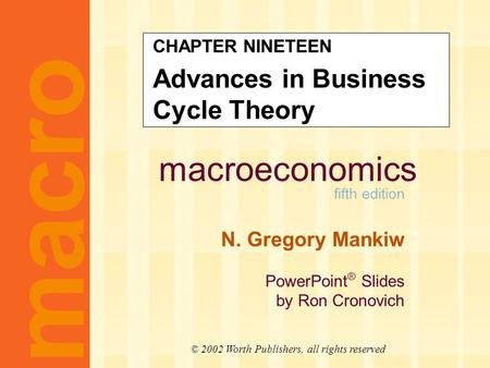 Macroeconomics fifth edition N. Gregory Mankiw PowerPoint ® Slides by Ron Cronovich macro © 2002 Worth Publishers, all rights reserved CHAPTER NINETEEN.