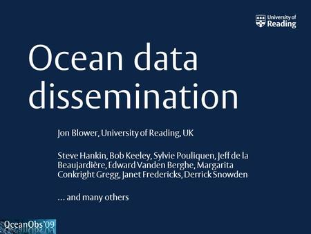 Ocean data dissemination Jon Blower, University of Reading, UK Steve Hankin, Bob Keeley, Sylvie Pouliquen, Jeff de la Beaujardière, Edward Vanden Berghe,