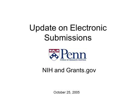 Update on Electronic Submissions NIH and Grants.gov October 25, 2005.