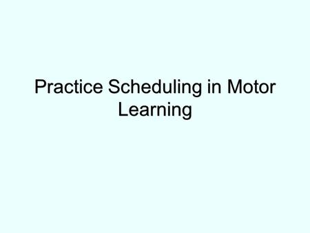 Practice Scheduling in Motor Learning. Adams' Closed Loop Theory of Motor Learning Standard Error Detector MotorOrganization Output.