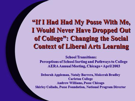 """If I Had Had My Posse With Me, I Would Never Have Dropped Out of College"": Changing the Social Context of Liberal Arts Learning School Transitions: Perceptions."