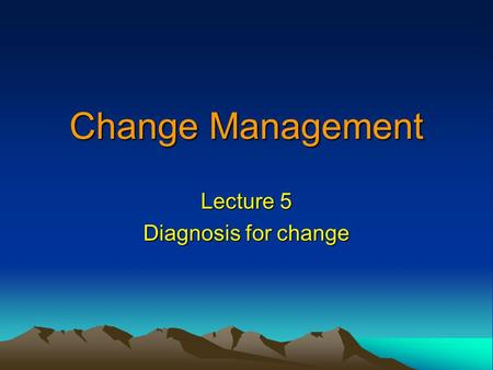Lecture 5 Diagnosis for change