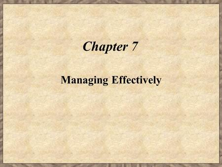 Chapter 7 Managing Effectively. Learning Objectives  Identify the levels of management.  Identify the key functions of managers.  Describe the skills.