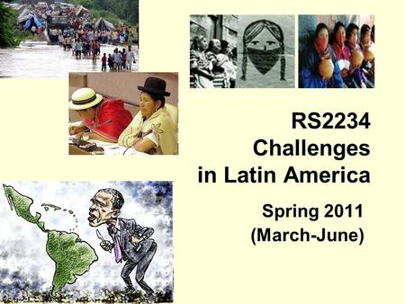 RS2234 Challenges in Latin America Spring 2011 (March-June)