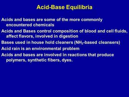 Acid-Base Equilibria Acids and bases are some of the more commonly encountered chemicals Acids and Bases control composition of blood and cell fluids,