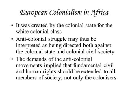European Colonialism in Africa It was created by the colonial state for the white colonial class Anti-colonial struggle may thus be interpreted as being.