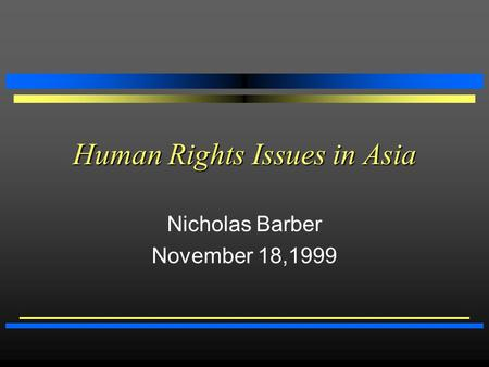 Human Rights Issues in Asia Nicholas Barber November 18,1999.