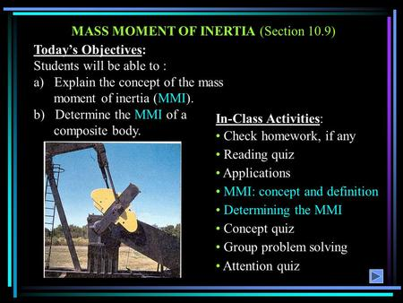 MASS MOMENT OF INERTIA (Section 10.9) Today's Objectives: