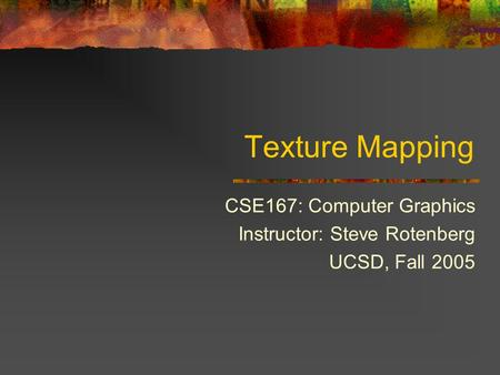 CSE167: Computer Graphics Instructor: Steve Rotenberg UCSD, Fall 2005