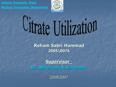 Reham Sabri Hammad 2005\0076 Supervisor : Dr. Abdelraouf A. Elmanama Dr. Abdelraouf A. Elmanama2007\2008 Islamic University_Gaza Medical Technology Department.