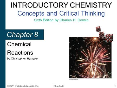 INTRODUCTORY CHEMISTRY INTRODUCTORY CHEMISTRY Concepts and Critical Thinking Sixth Edition by Charles H. Corwin Chapter 8 1 © 2011 Pearson Education, Inc.