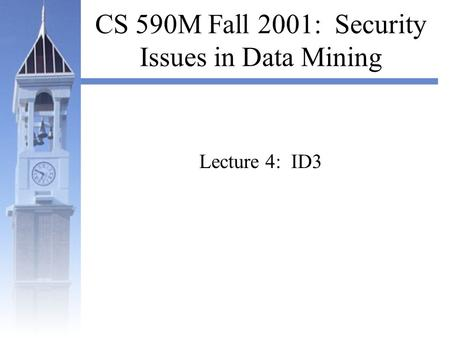 CS 590M Fall 2001: Security Issues in Data Mining Lecture 4: ID3.