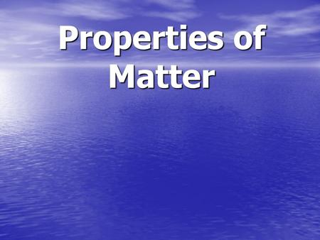 Properties of Matter. Matter Matter is what the world is made of. All objects consists of Matter.