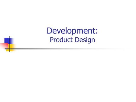 Development: Product Design. The NPD Process Phase 1: Opportunity Identification and Selection Phase 2: Concept Generation/ Ideation Phase 3: Concept.