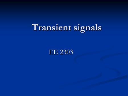Transient signals EE 2303. Overview What is a TRANSIENT Signal ??? What is a TRANSIENT Signal ??? Recap Of OSCILLOSCOPE Recap Of OSCILLOSCOPE Switches.