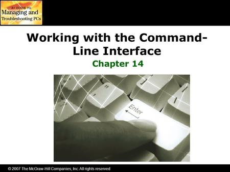 © 2007 The McGraw-Hill Companies, Inc. All rights reserved Working with the Command- Line Interface Chapter 14.