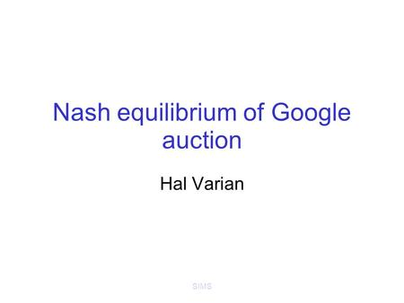 SIMS Nash equilibrium of Google auction Hal Varian.