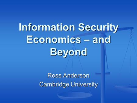 Information Security Economics – and Beyond Ross Anderson Cambridge University.